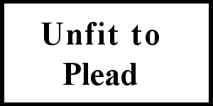 Charged but unfit to Plead